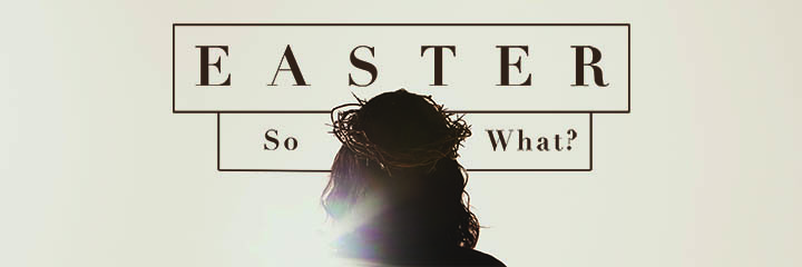 Easter! So What?